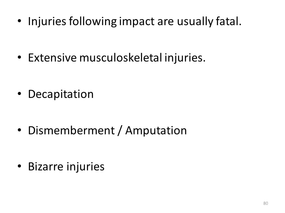 Injuries following impact are usually fatal.Extensive musculoskeletal injuries.