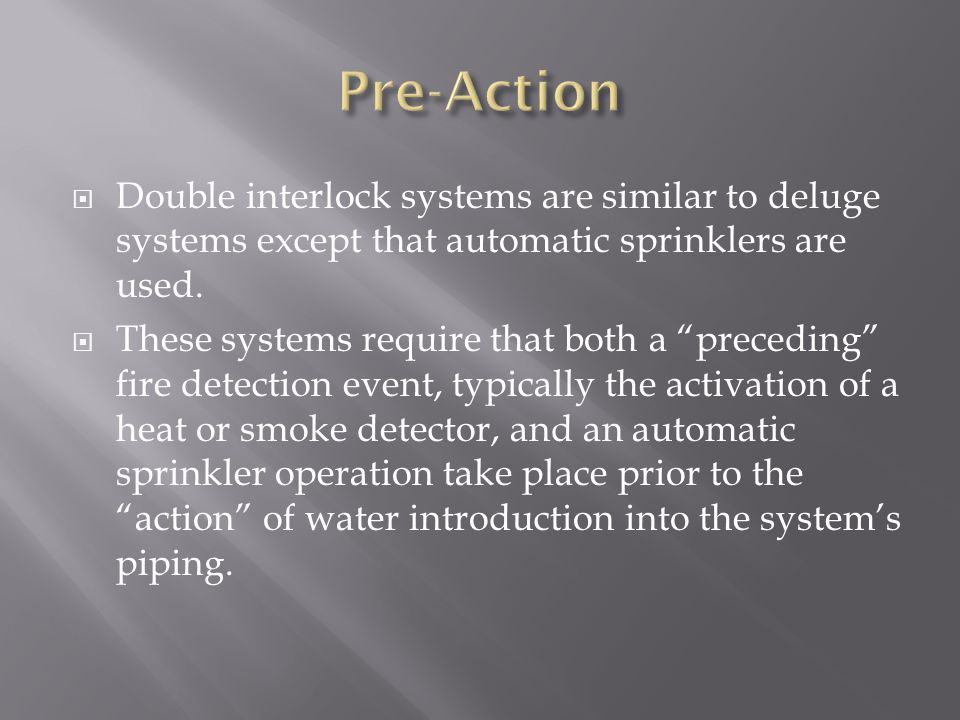 " Double interlock systems are similar to deluge systems except that automatic sprinklers are used.  These systems require that both a ""preceding"" fi"