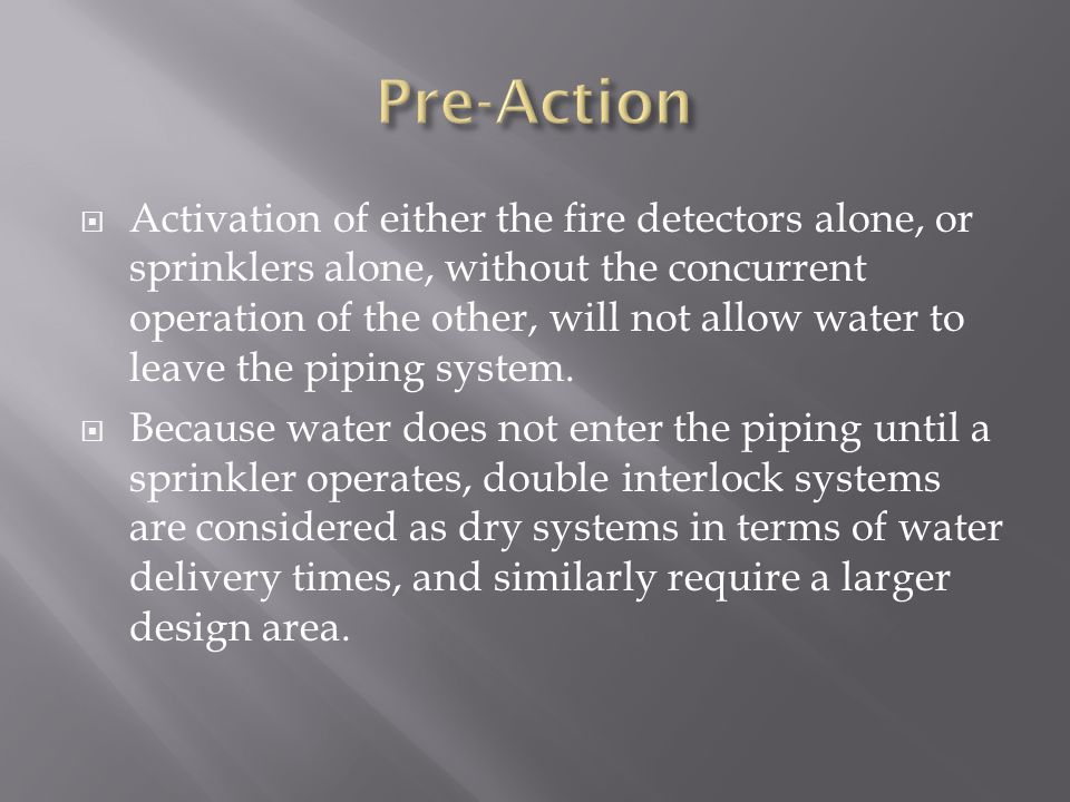  Activation of either the fire detectors alone, or sprinklers alone, without the concurrent operation of the other, will not allow water to leave the