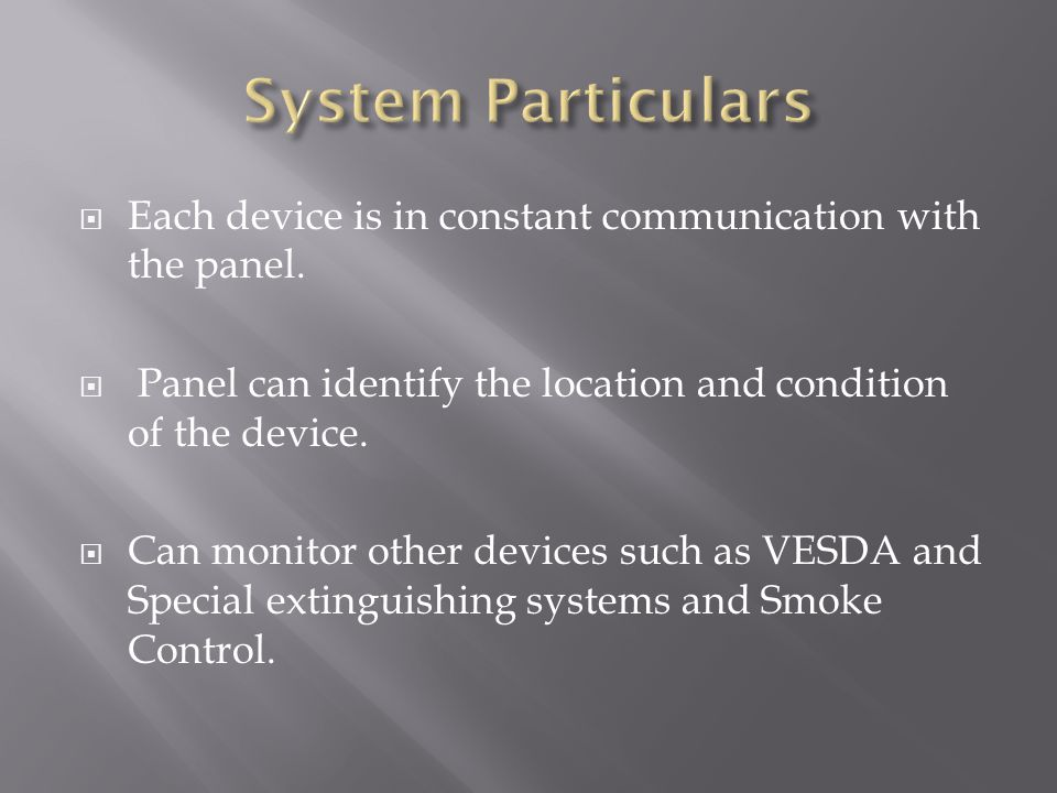  Each device is in constant communication with the panel.  Panel can identify the location and condition of the device.  Can monitor other devices