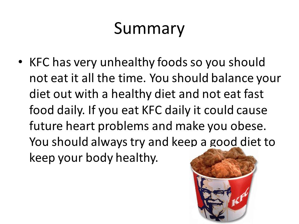 Summary KFC has very unhealthy foods so you should not eat it all the time.