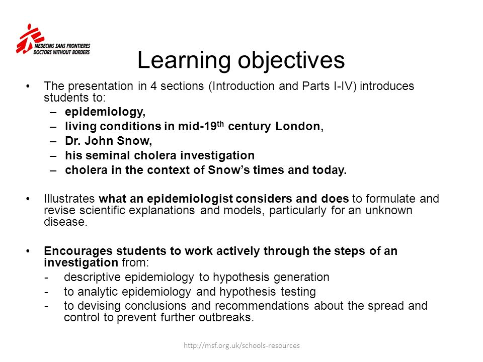 Learning objectives The presentation in 4 sections (Introduction and Parts I-IV) introduces students to: –epidemiology, –living conditions in mid-19 t