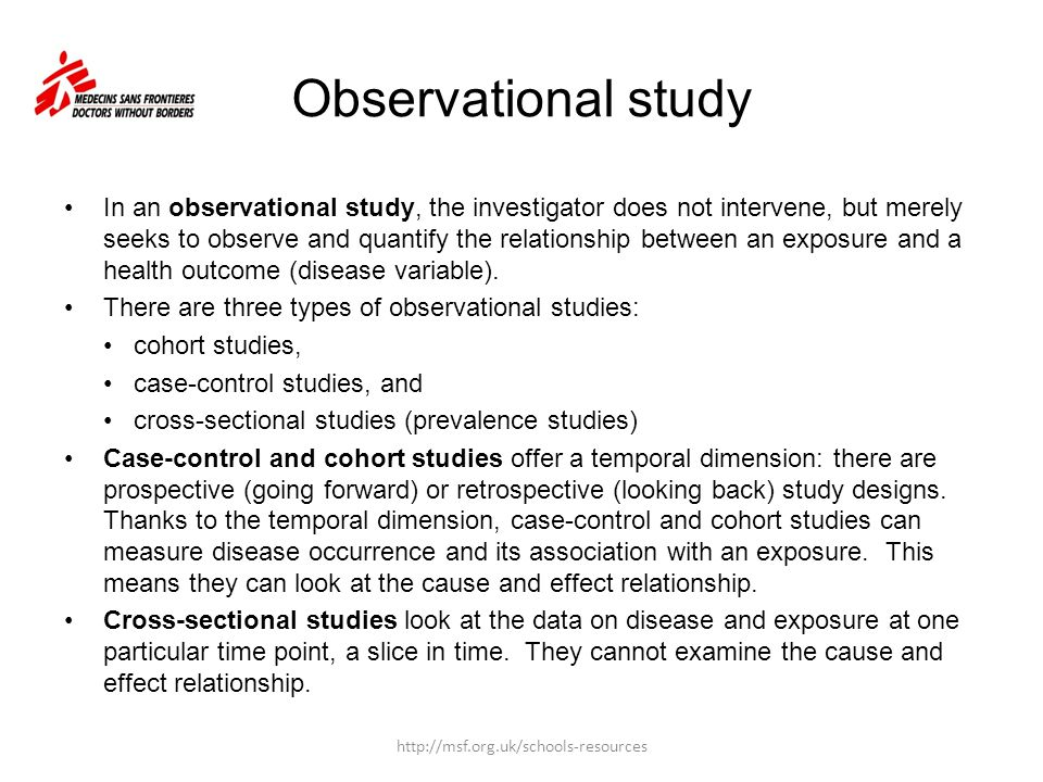 Observational study In an observational study, the investigator does not intervene, but merely seeks to observe and quantify the relationship between