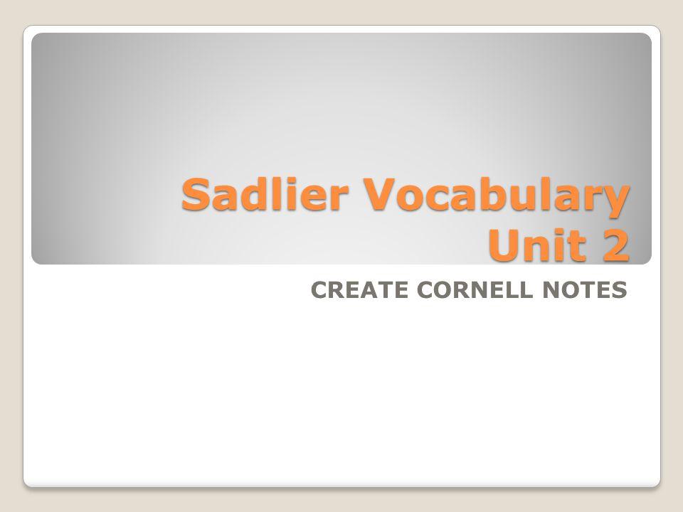 Sadlier Vocabulary Unit 2 CREATE CORNELL NOTES