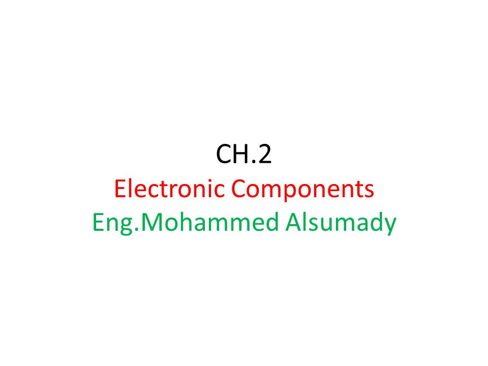 CH.2 Electronic Components Eng.Mohammed Alsumady