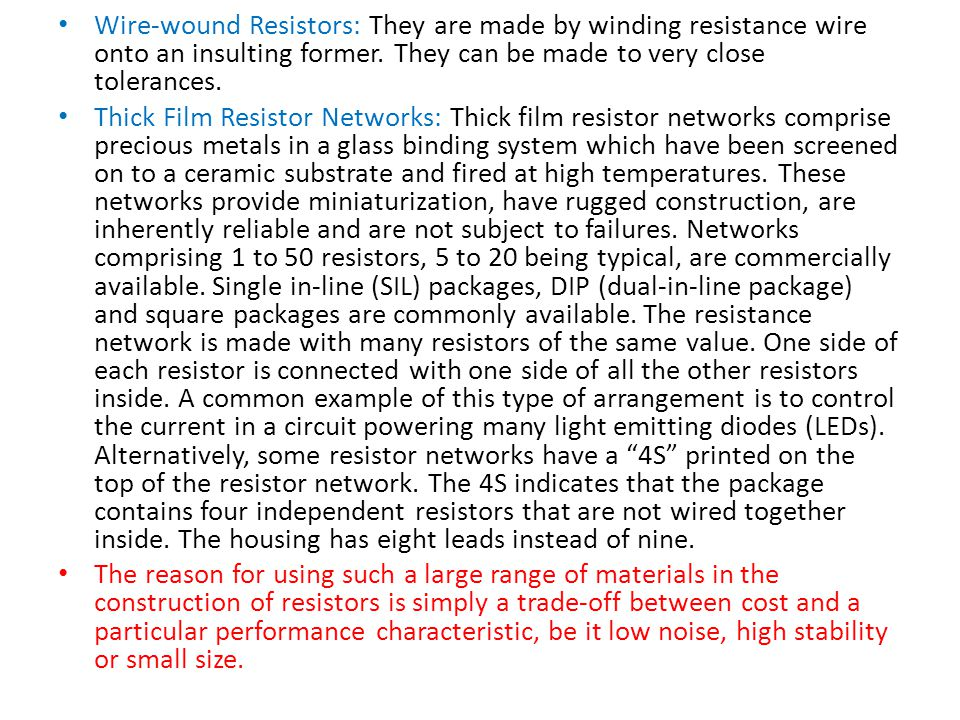 Wire-wound Resistors: They are made by winding resistance wire onto an insulting former.