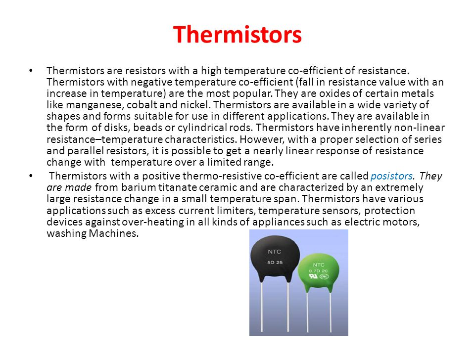 Thermistors Thermistors are resistors with a high temperature co-efficient of resistance.