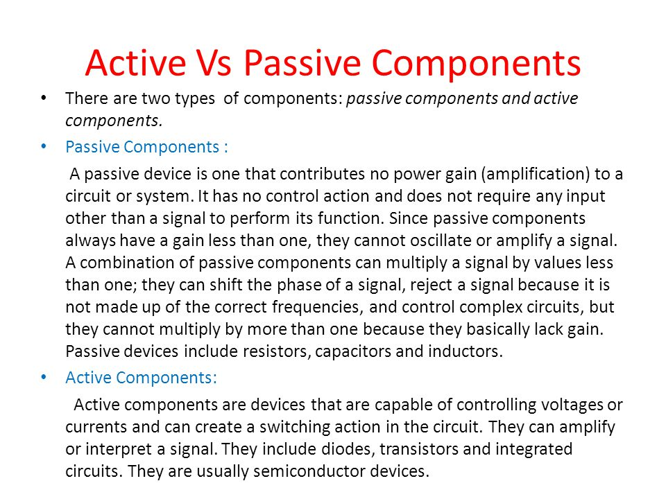Active Vs Passive Components There are two types of components: passive components and active components.