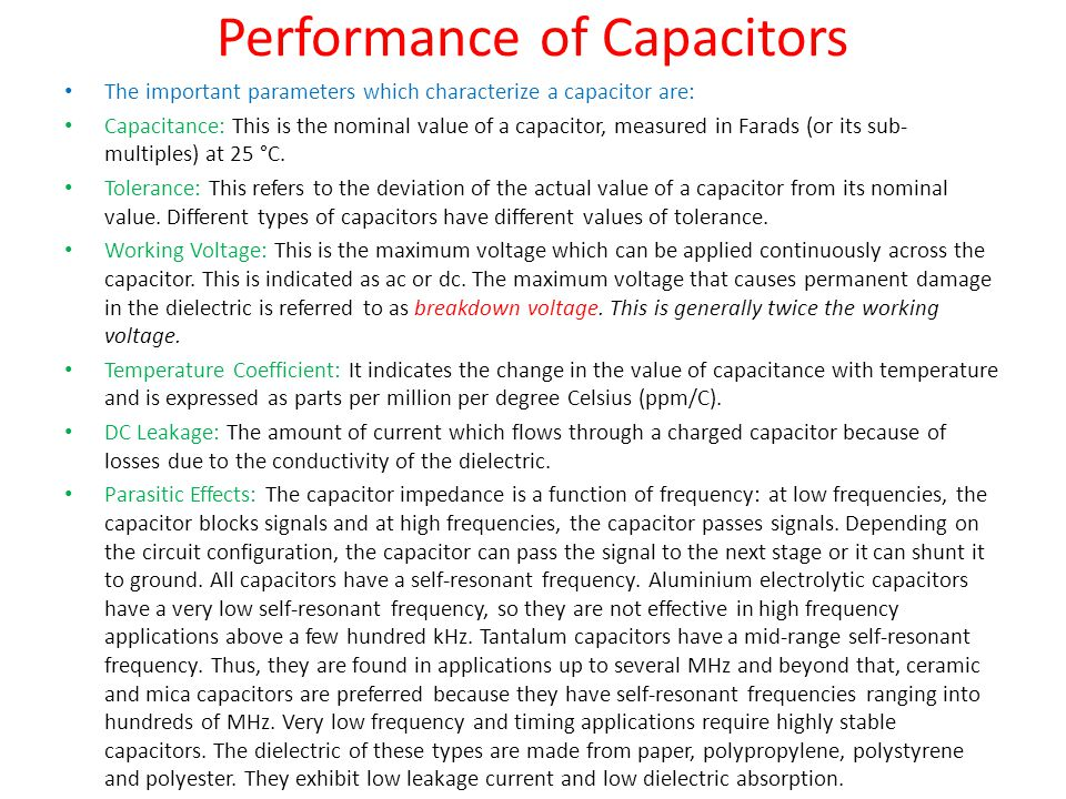 Performance of Capacitors The important parameters which characterize a capacitor are: Capacitance: This is the nominal value of a capacitor, measured in Farads (or its sub- multiples) at 25 °C.
