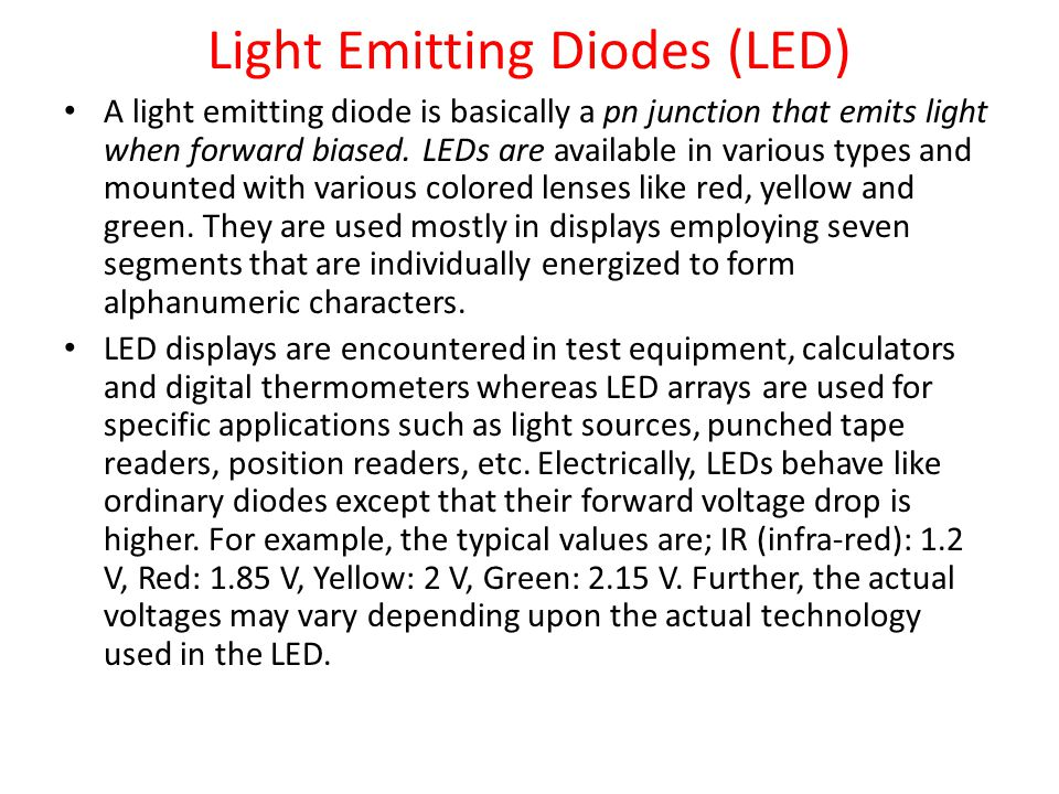 Light Emitting Diodes (LED) A light emitting diode is basically a pn junction that emits light when forward biased.