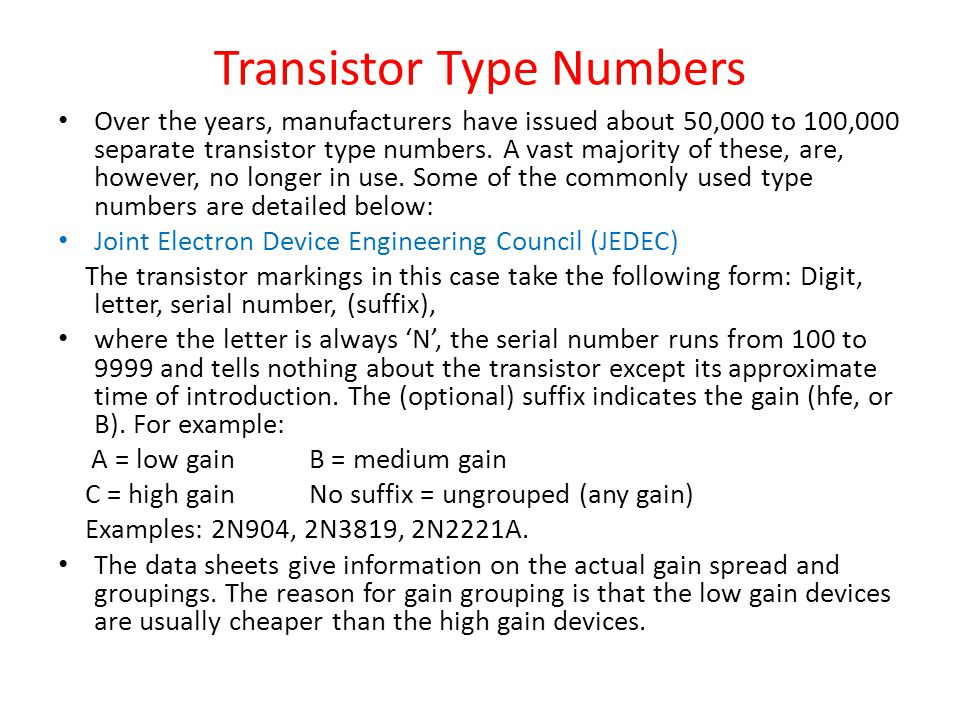 Transistor Type Numbers Over the years, manufacturers have issued about 50,000 to 100,000 separate transistor type numbers.