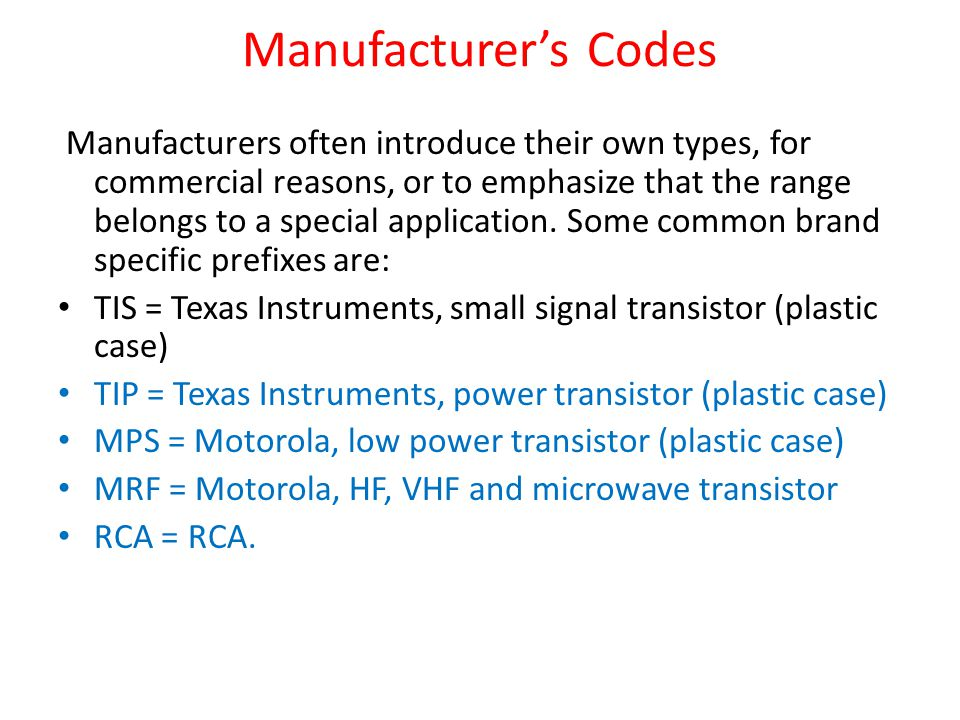 Manufacturer's Codes Manufacturers often introduce their own types, for commercial reasons, or to emphasize that the range belongs to a special application.