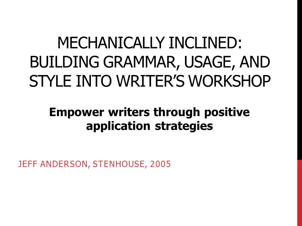 BEFORE TEACHING A SKILL OR STRATEGY, ASK… How is this grammar and mechanics issue also a craft issue.