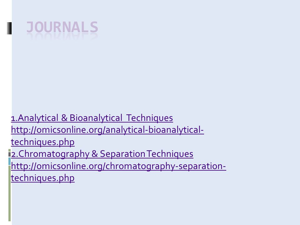 1.Analytical & Bioanalytical Techniques http://omicsonline.org/analytical-bioanalytical- techniques.php 2.Chromatography & Separation Techniques http://omicsonline.org/chromatography-separation- techniques.php