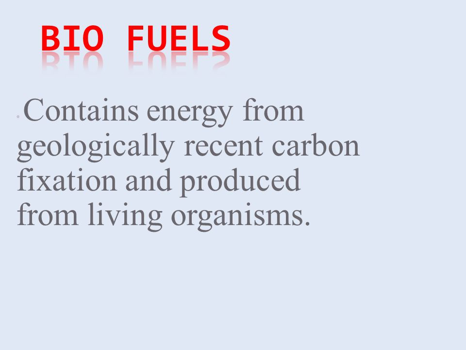 Contains energy from geologically recent carbon fixation and produced from living organisms.