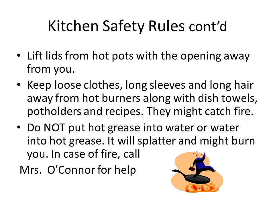 Kitchen Safety Rules cont'd Never walk away when cooking something on the stove.