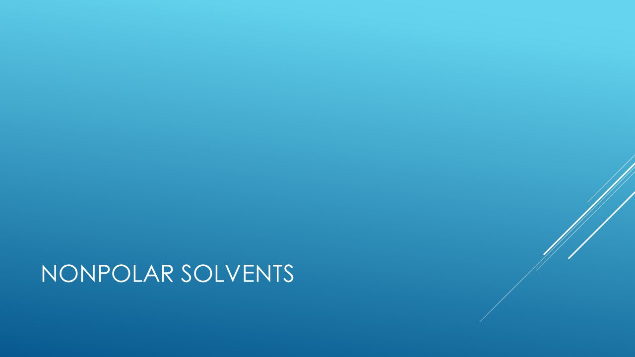 NONPOLAR SOLVENTS