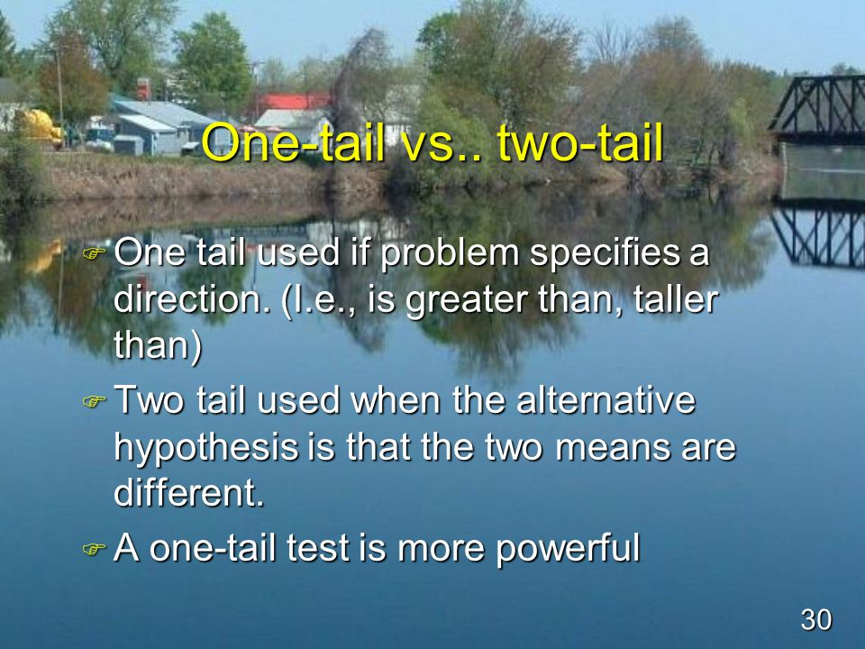 30 One-tail vs.. two-tail F One tail used if problem specifies a direction.
