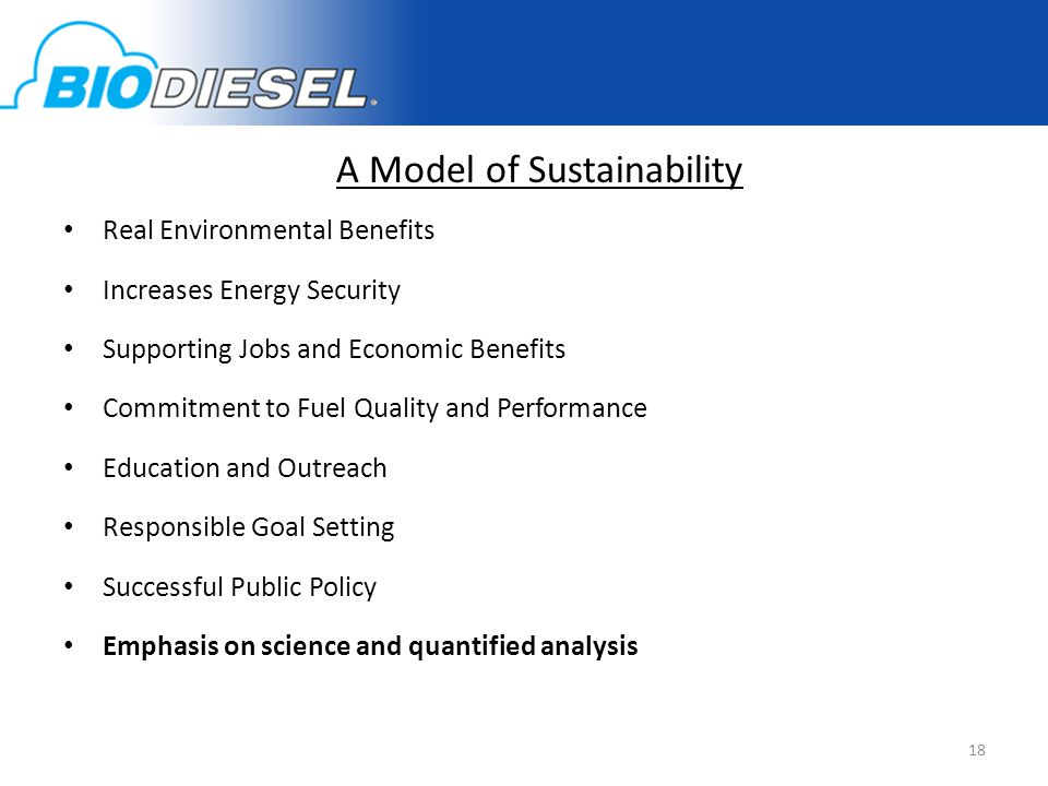 A Model of Sustainability Real Environmental Benefits Increases Energy Security Supporting Jobs and Economic Benefits Commitment to Fuel Quality and Performance Education and Outreach Responsible Goal Setting Successful Public Policy Emphasis on science and quantified analysis 18