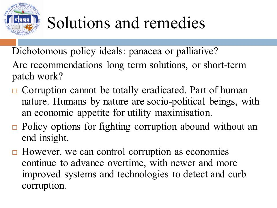 Solutions and remedies Dichotomous policy ideals: panacea or palliative? Are recommendations long term solutions, or short-term patch work?  Corrupti