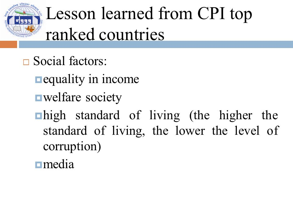 Lesson learned from CPI top ranked countries  Social factors:  equality in income  welfare society  high standard of living (the higher the standa