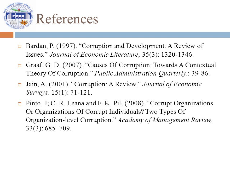 "References  Bardan, P. (1997). ""Corruption and Development: A Review of Issues."" Journal of Economic Literature, 35(3): 1320-1346.  Graaf, G. D. (20"