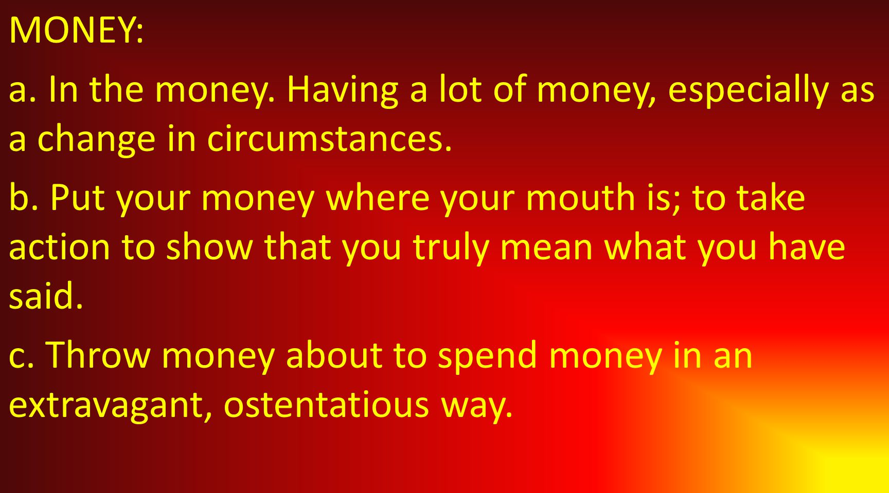 MONEY: a. In the money. Having a lot of money, especially as a change in circumstances.