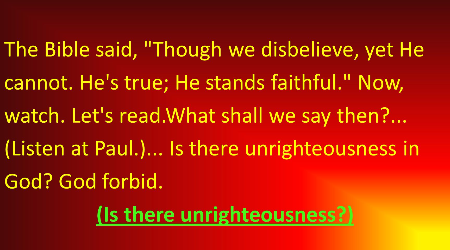 The Bible said, Though we disbelieve, yet He cannot.