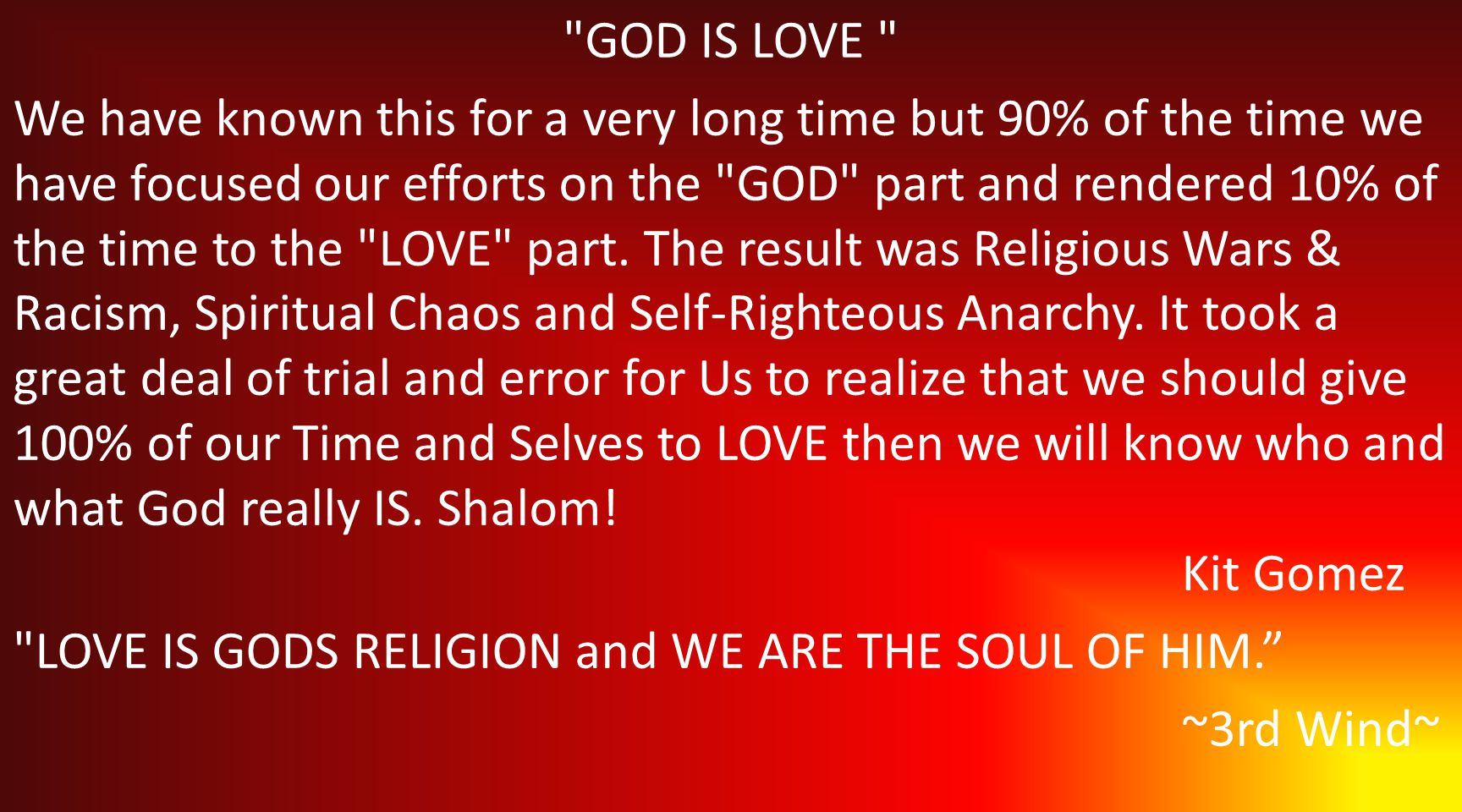 GOD IS LOVE We have known this for a very long time but 90% of the time we have focused our efforts on the GOD part and rendered 10% of the time to the LOVE part.