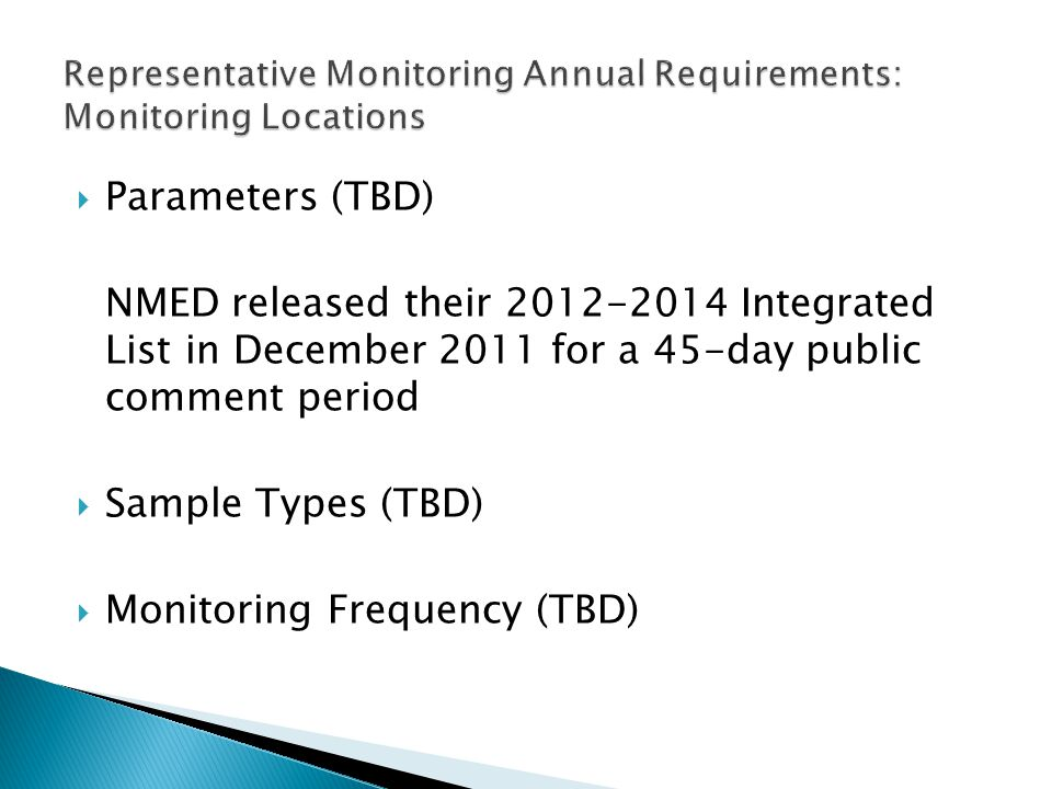  Parameters (TBD) NMED released their 2012-2014 Integrated List in December 2011 for a 45-day public comment period  Sample Types (TBD)  Monitoring
