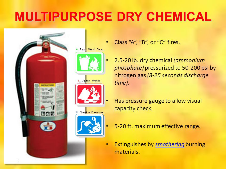 "Class ""A"", ""B"", or ""C"" fires. 2.5-20 lb. dry chemical (ammonium phosphate) pressurized to 50-200 psi by nitrogen gas (8-25 seconds discharge time). Ha"