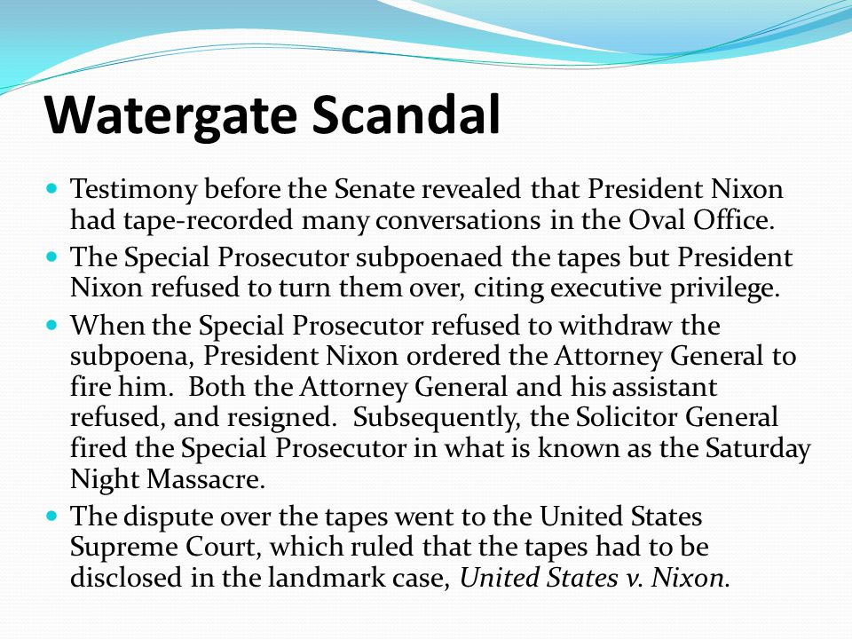 Watergate Scandal Testimony before the Senate revealed that President Nixon had tape-recorded many conversations in the Oval Office.