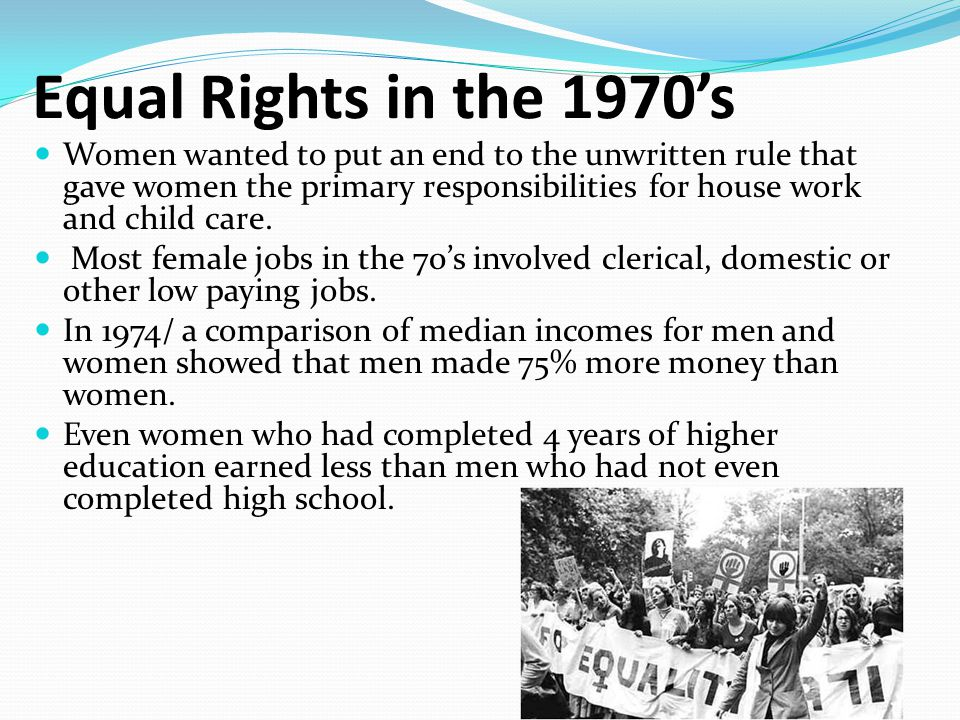 Reasons for the Equal Rights Amendment Women made up 40% of the work force Women were paid less than men.