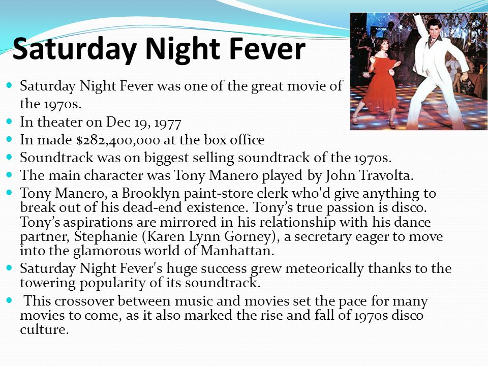Saturday Night Fever Saturday Night Fever was one of the great movie of the 1970s.
