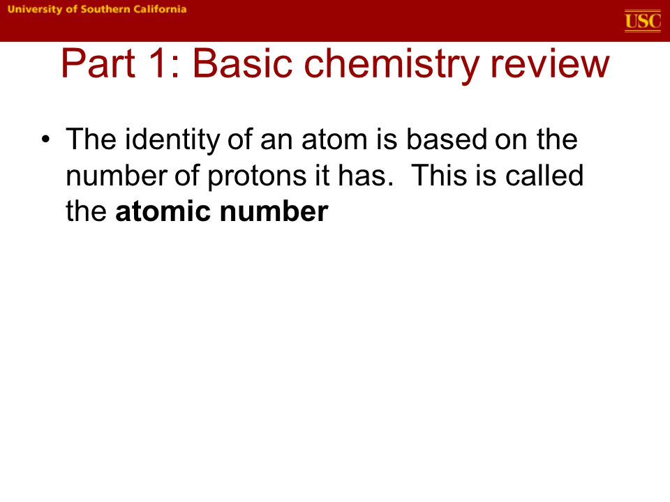 Part 1: Basic chemistry review The identity of an atom is based on the number of protons it has.