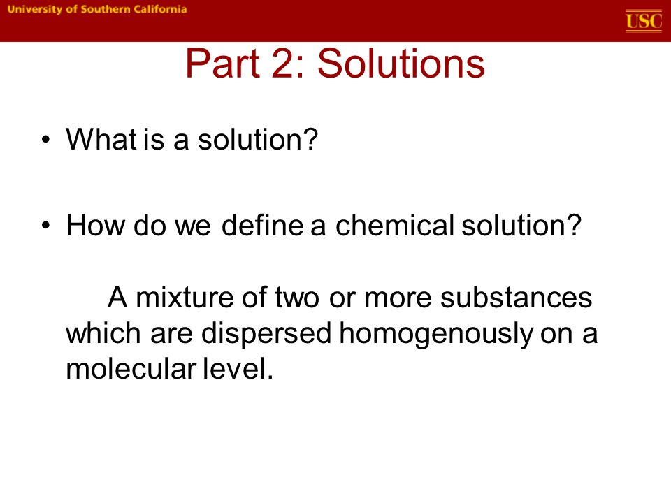 Part 2: Solutions What is a solution. How do we define a chemical solution.
