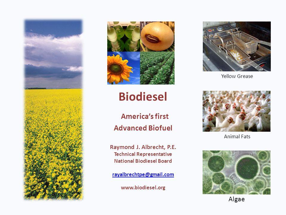 Biodiesel America's first Advanced Biofuel Raymond J. Albrecht, P.E. Technical Representative National Biodiesel Board rayalbrechtpe@gmail.com www.bio