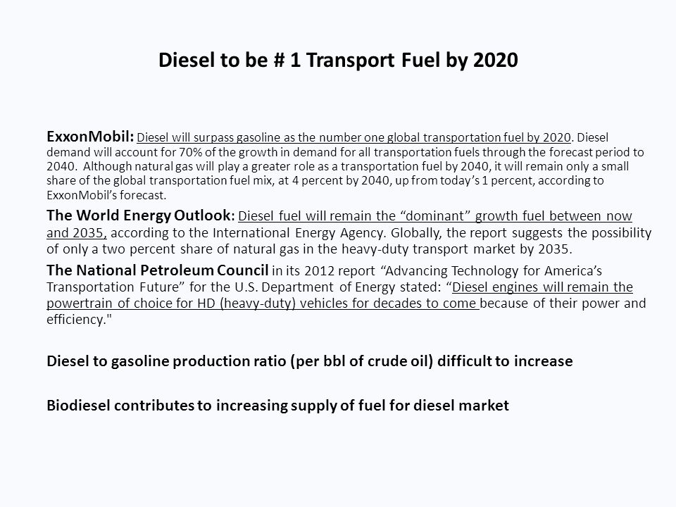Diesel to be # 1 Transport Fuel by 2020 ExxonMobil: Diesel will surpass gasoline as the number one global transportation fuel by 2020. Diesel demand w