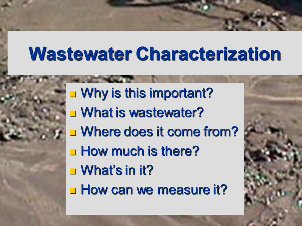 Wastewater Characterization Why is this important.
