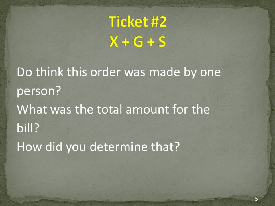 Do think this order was made by one person? What was the total amount for the bill? How did you determine that? 5