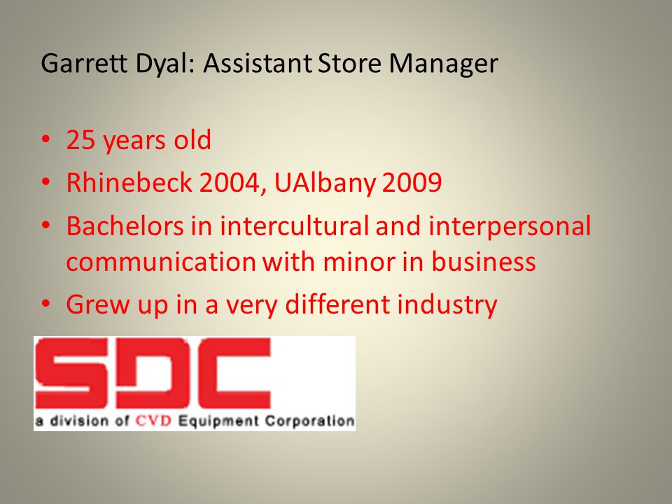Garrett Dyal: Assistant Store Manager 25 years old Rhinebeck 2004, UAlbany 2009 Bachelors in intercultural and interpersonal communication with minor