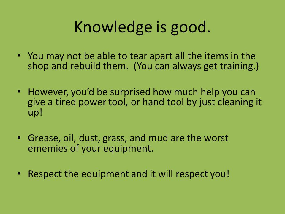Knowledge is good. You may not be able to tear apart all the items in the shop and rebuild them.