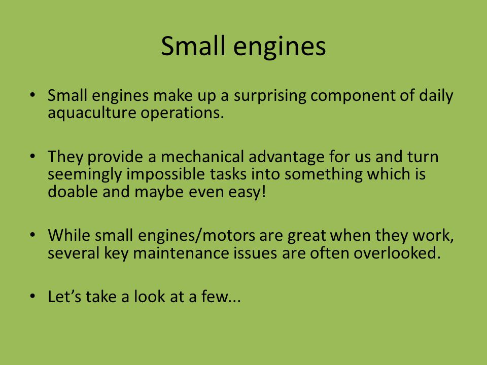 Small engines Small engines make up a surprising component of daily aquaculture operations.