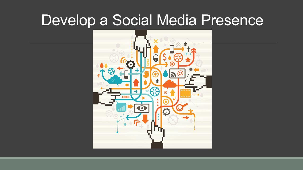 Develop a Social Media Presence