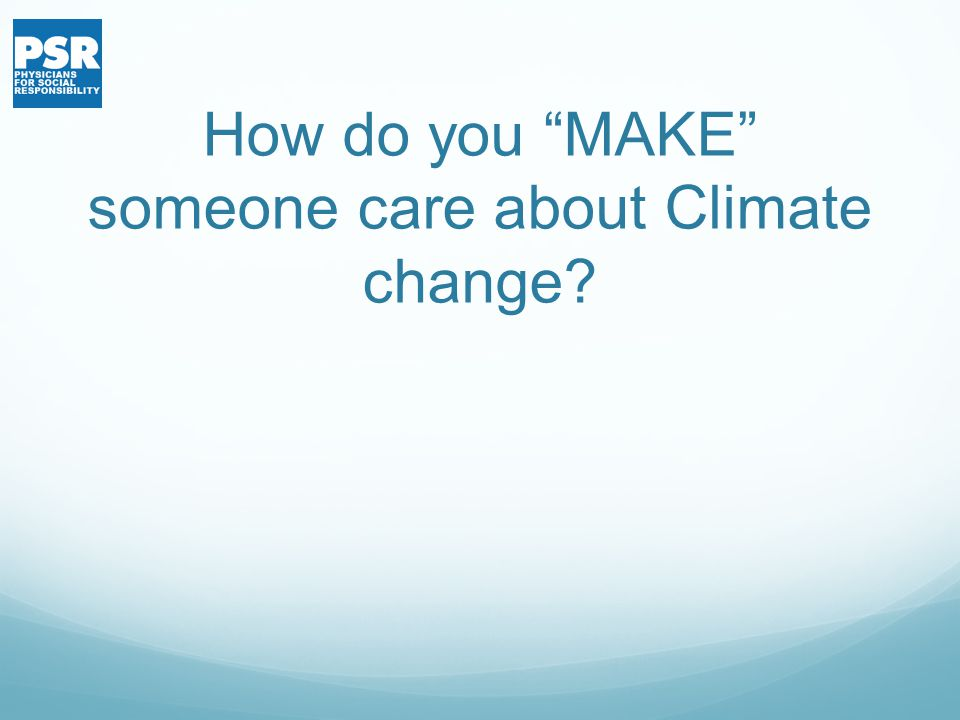 How do you MAKE someone care about Climate change