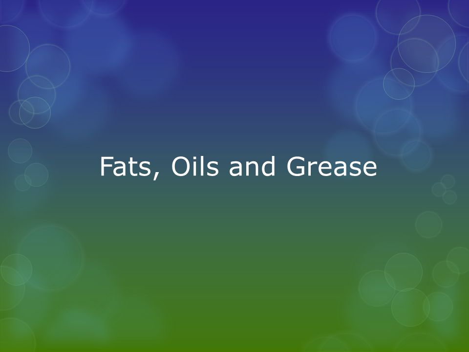 Fats, Oils and Grease are found in the food you eat: