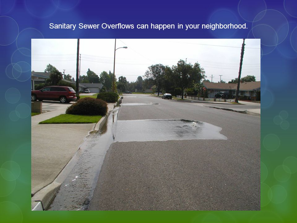 Sanitary Sewer Overflows can happen in your neighborhood.