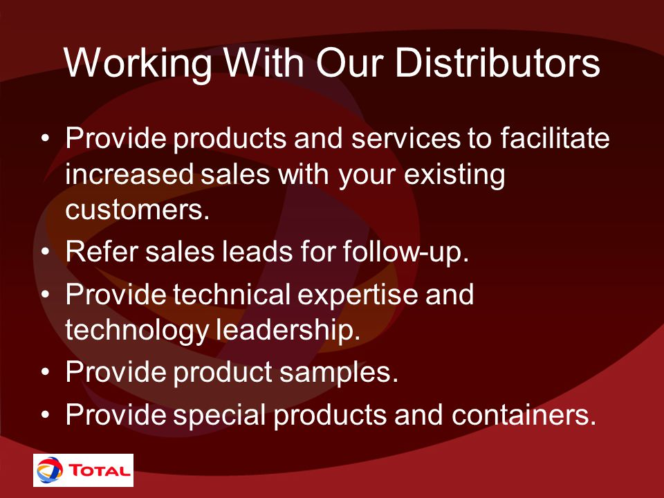 Working With Our Distributors Provide products and services to facilitate increased sales with your existing customers.