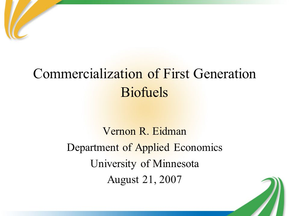 Commercialization of First Generation Biofuels Vernon R.