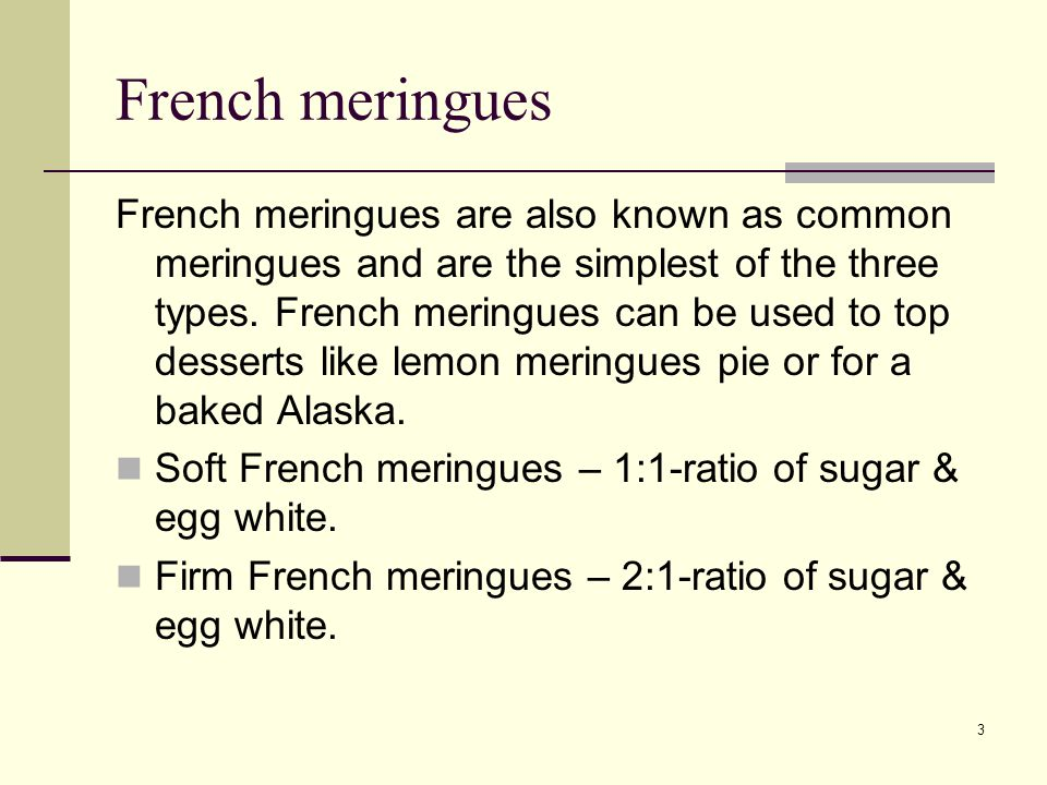3 French meringues French meringues are also known as common meringues and are the simplest of the three types.